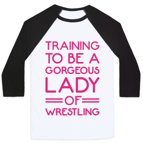 Training To Be A Gorgeous Lady Of Wrestling Baseball Tee