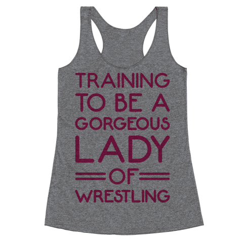 Training To Be A Gorgeous Lady Of Wrestling Racerback Tank Top