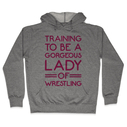 Training To Be A Gorgeous Lady Of Wrestling Hooded Sweatshirt