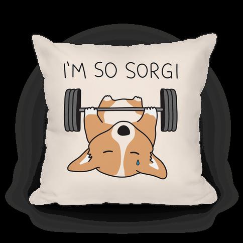 I'm So Sorgi Corgi Pillow