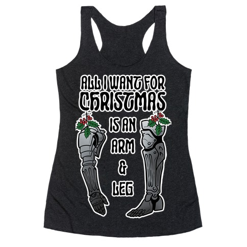 All I Want For Christmas is An Arm and Leg Racerback Tank Top