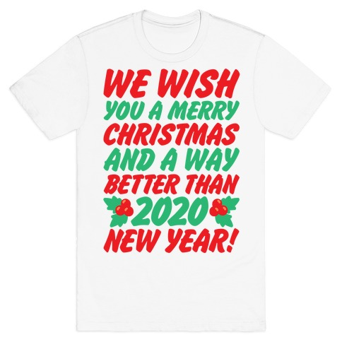 We Wish You A Merry Christmas and A Way Better Than 2020 New Year T-Shirt