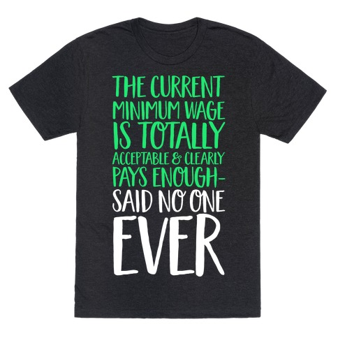 The Min Wage Is Fine Said No One Ever T-Shirt