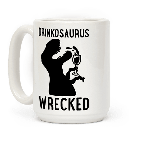 Drinkosaurus Wrecked Parody  Coffee Mug