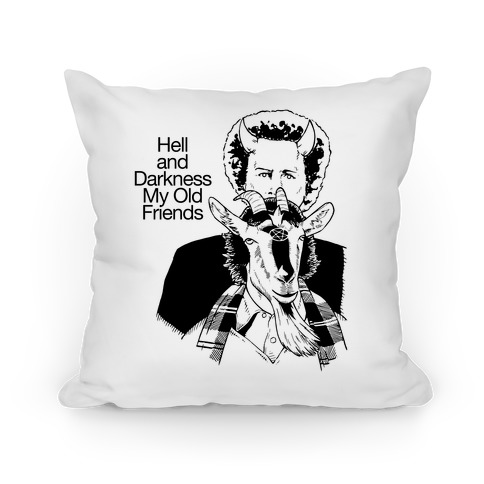 Hell And Darkness My Old Friends Pillow