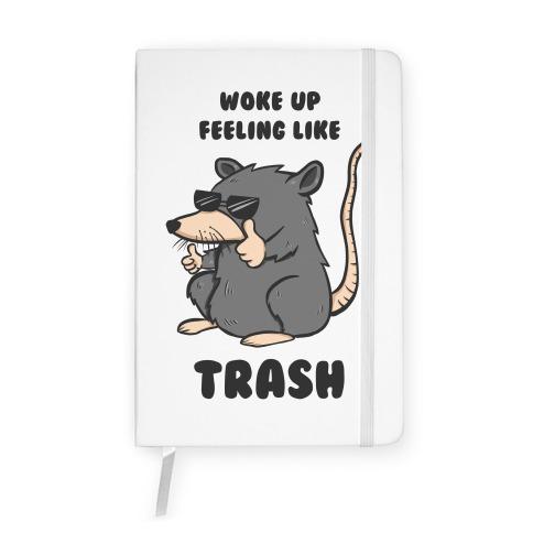 Woke Up Feeling Like Trash Notebook
