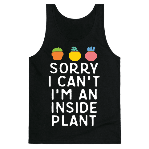 Sorry I Can't I'm An Inside Plant Tank Top