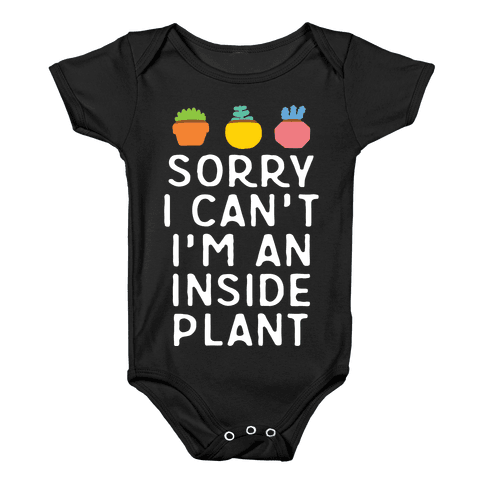 Sorry I Can't I'm An Inside Plant Baby Onesy