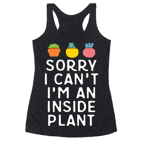 Sorry I Can't I'm An Inside Plant Racerback Tank Top