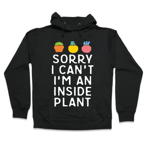 Sorry I Can't I'm An Inside Plant Hooded Sweatshirt