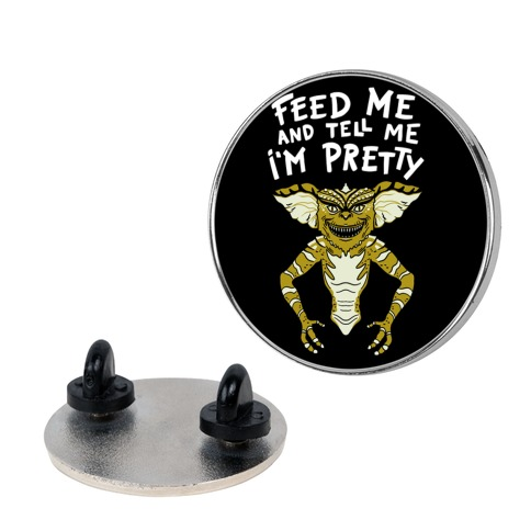 Feed Me And Tell Me I'm Pretty Mogwai Gremlin Parody Pin