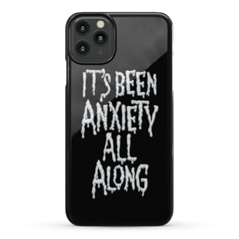 It's Been Anxiety All Along Parody Phone Case