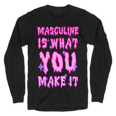 Masculine is What You Make It Long Sleeve T-Shirt