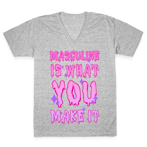 Masculine is What You Make It V-Neck Tee Shirt