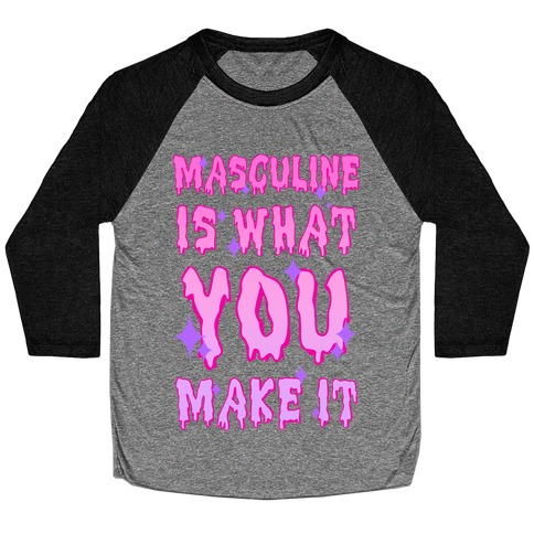 Masculine is What You Make It Baseball Tee