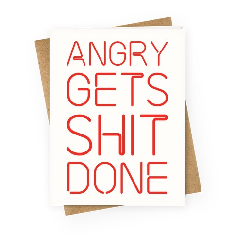 Angry Gets Shit Done Greeting Card