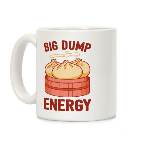 Big Dump Energy Coffee Mug