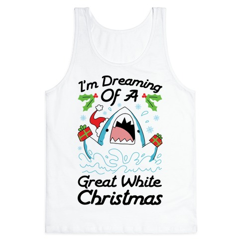 I'm Dreaming Of A Great White Christmas Tank Top