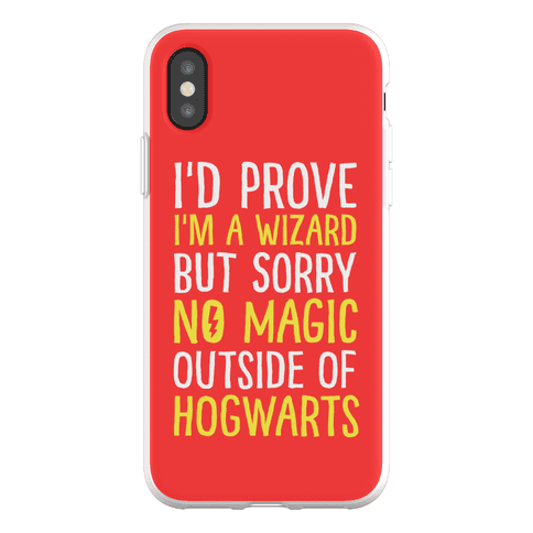 I'd Prove I'm A Wizard But Sorry No Magic Outside Of Hogwarts Phone Flexi-Case