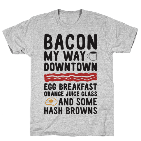 Bacon My Way Downtown Mens T-Shirt