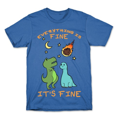 Everything Is Fine It's Fine Dinos T-Shirt