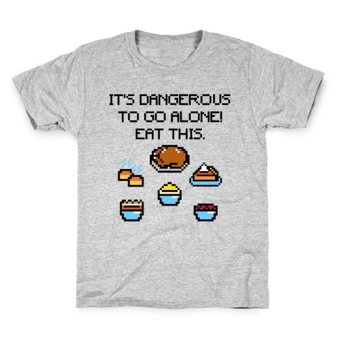 It's Dangerous To Go Alone Eat This Thanksgiving Parody Kids T-Shirt