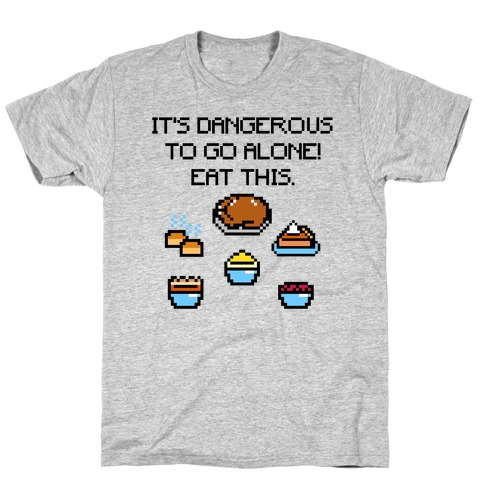It's Dangerous To Go Alone Eat This Thanksgiving Parody T-Shirt