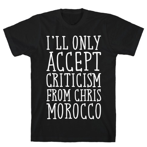 I'll Only Accept Criticism From Chris Morocco Parody White Print T-Shirt