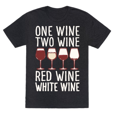 One Wine Two Wine Red Wine White Wine White Print T-Shirt