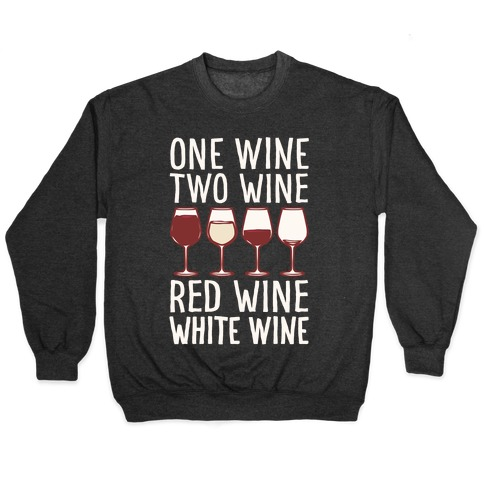 One Wine Two Wine Red Wine White Wine White Print Pullover