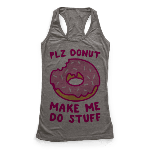 Plz Donut Make Me Do Stuff Racerback Tank Top