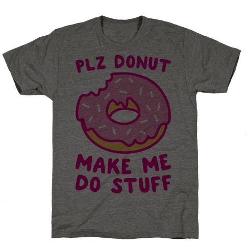 Plz Donut Make Me Do Stuff Mens T-Shirt