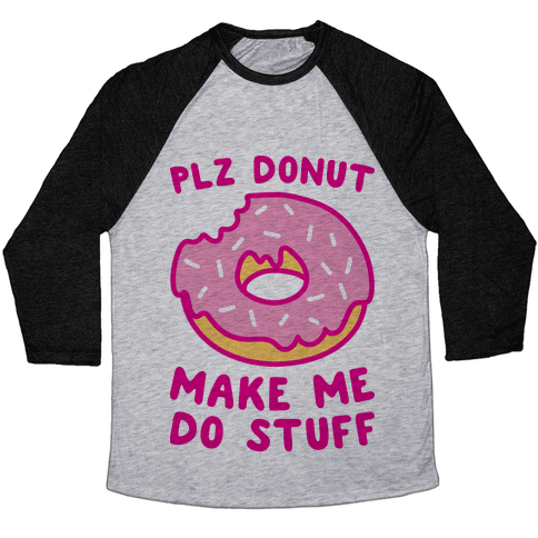 Plz Donut Make Me Do Stuff Baseball Tee