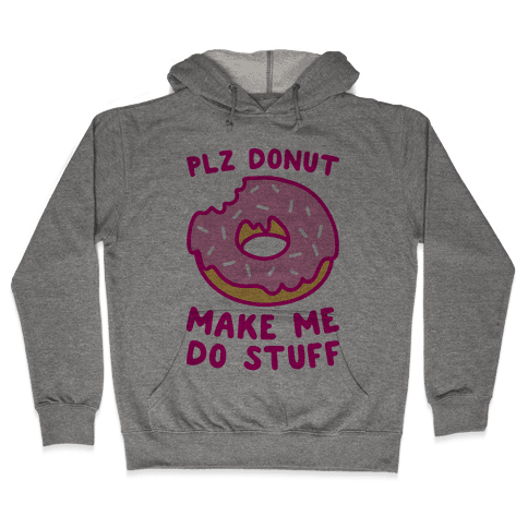 Plz Donut Make Me Do Stuff Hooded Sweatshirt