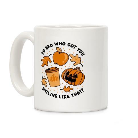 Yo Bro Who Got You Smiling Like That Fall & Pumpkin Spice Coffee Mug