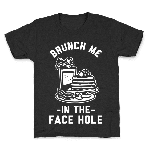 Brunch Me In The Face Hole Kids T-Shirt