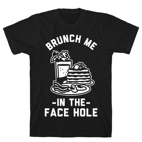 Brunch Me In The Face Hole Mens/Unisex T-Shirt