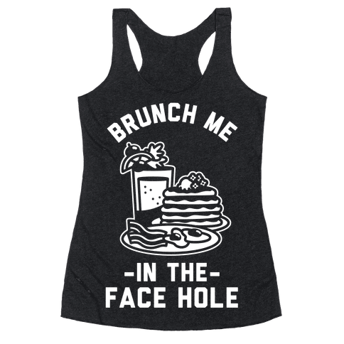 Brunch Me In The Face Hole Racerback Tank Top