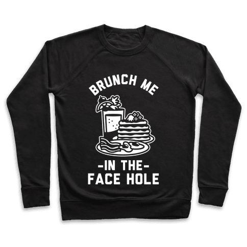 Brunch Me In The Face Hole Pullover