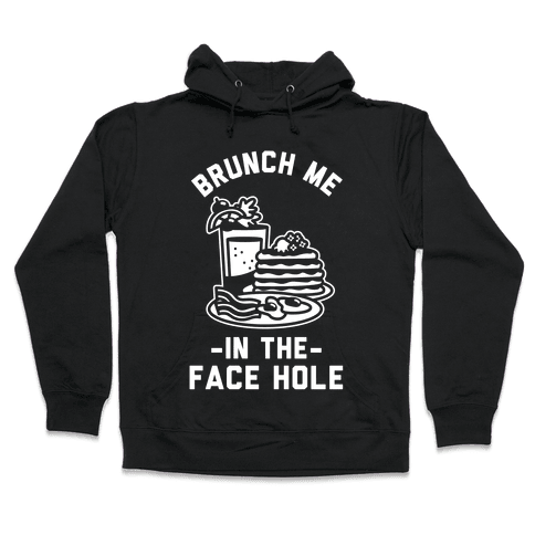Brunch Me In The Face Hole Hooded Sweatshirt