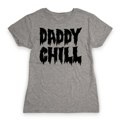 Daddy Chill Womens T-Shirt