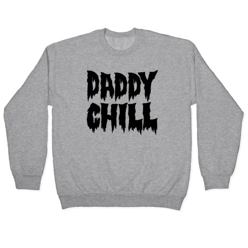 Daddy Chill Pullover