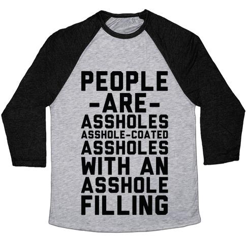 People are Asshole-Coated Assholes Baseball Tee