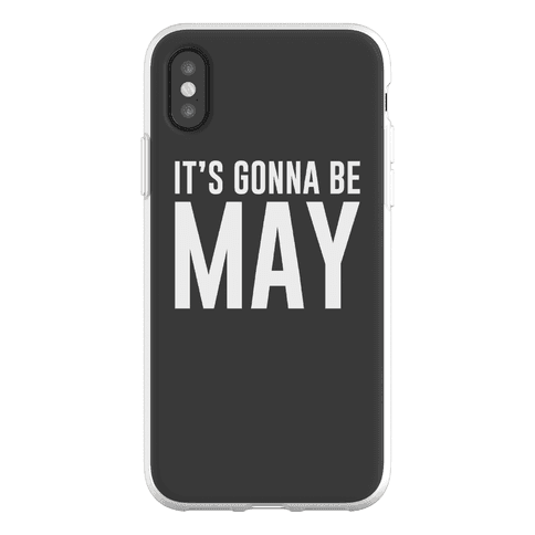 It's Gonna Be May Phone Flexi-Case