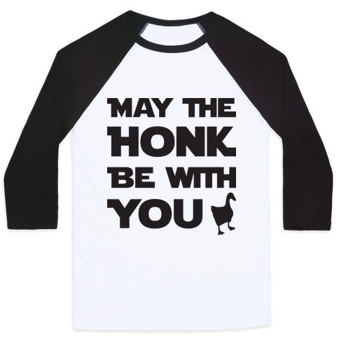 May The Honk Be With You Baseball Tee