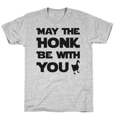 May The Honk Be With You T-Shirt