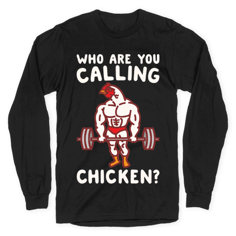 Who Are You Calling Chicken White Print Long Sleeve T-Shirt