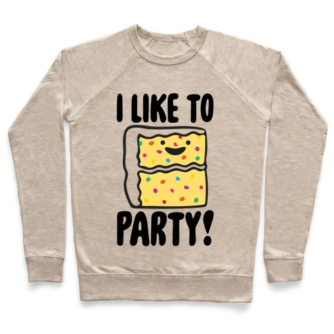 I Like To Party Cake Parody Pullover