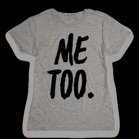 Me Too Womens T-Shirt