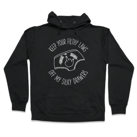 Keep Your Filthy Law Off My Silky Drawers Hooded Sweatshirt